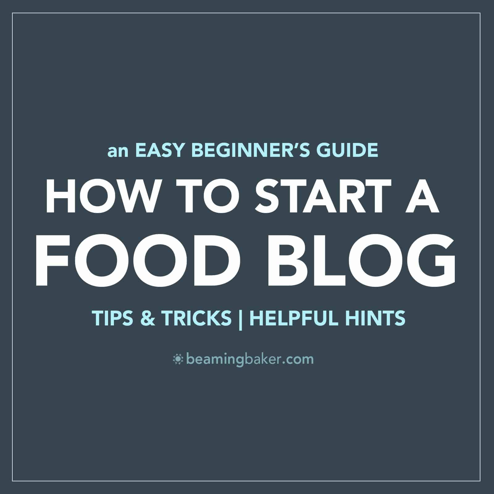 How to Start a Food Blog: an Easy Beginner's Guide: a step-by-step tutorial shows you how to start a food blog and a few basics and tips to get going! #Howto #FoodBlog #Blogging | BeamingBaker.com